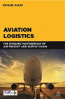 Aviation Logistics - The Dynamic Partnership of Air Freight and Supply Chain